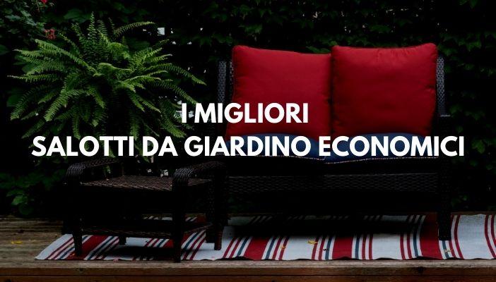 I MIGLIORI SALOTTI DA GIARDINO ECONOMICI