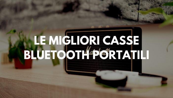 MIGLIORI CASSE BLUETOOTH PORTATILI
