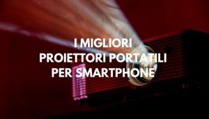 i migliori proiettore portatile per smartphone
